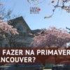 O QUE FAZER NA PRIMAVERA EM VANCOUVER